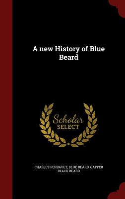 A New History of Blue Beard - Perrault, Charles, and Beard, Blue, and Beard, Gaffer Black