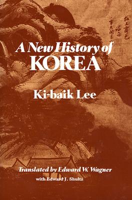 A New History of Korea - Lee, Ki-Baik, and Schultz, Edward J (Translated by), and Wagner, Edward W (Translated by)