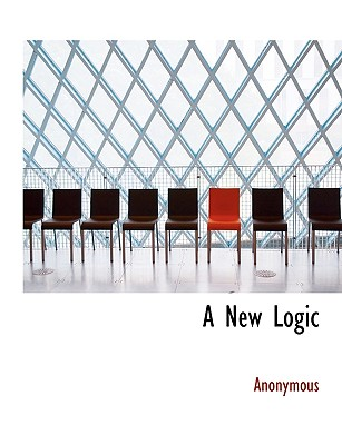 A New Logic - Anonymous