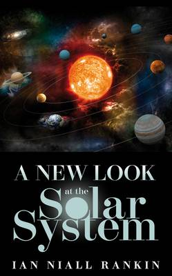 A New Look at the Solar System - Rankin, Ian Niall