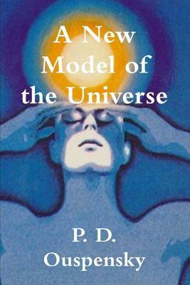 A New Model of the Universe - Ouspensky, P D