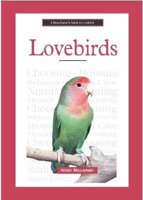 A New Owner's Guide to Lovebirds - Mousataki, Nikki, and Moustaki, Nikki