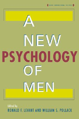 A New Psychology of Men - Levant, Ronald F, Dr., and Pollack, William S, PH.D.
