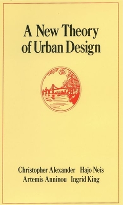 A New Theory of Urban Design - Alexander, Christopher, and Neis, Hajo, and Anninou, Artemis