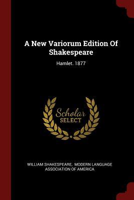 A New Variorum Edition of Shakespeare: Hamlet. 1877 - Shakespeare, William, and Modern Language Association of America (Creator)