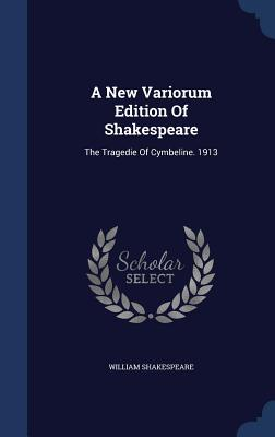 A New Variorum Edition of Shakespeare: The Tragedie of Cymbeline. 1913 - Shakespeare, William