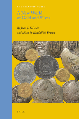 A New World of Gold and Silver - Tepaske, John J., and Brown, Kendall W. (Editor)