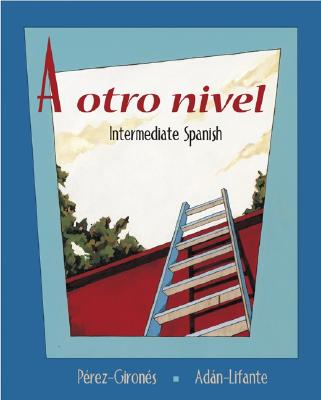 A Otro Nivel: Intermediate Spanish Student Edition with Online Learning Center Bind-In Card - Perez-Girones, Ana Maria, and Adan-Lifante, Virginia, and Perez-Girones, Maria