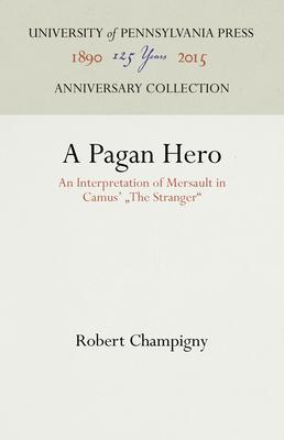 A Pagan Hero: An Interpretation of Mersault in Camus' the Stranger - Champigny, Robert
