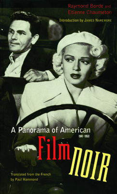 A Panorama of American Film Noir (1941-1953) - Borde, Raymond, and Chaumeton, Etienne, and Hammond, Paul (Translated by)