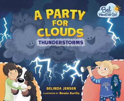 A Party for Clouds: Thunderstorms - Jensen, Belinda