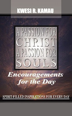 A Passion for Christ, a Passion for Souls - Kamau, Kwesi R