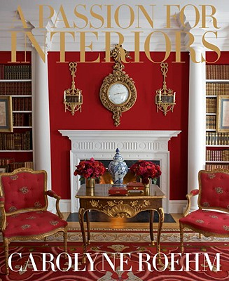 A Passion for Interiors - Roehm, Carolyne, and Kristal, Marc