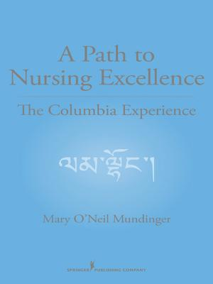 A Path to Nursing Excellence: The Columbia Experience - Mundinger, Mary O'Neil, Drph