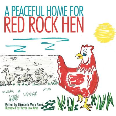 A Peaceful Home for Red Rock Hen - Aime, Elizabeth Mary