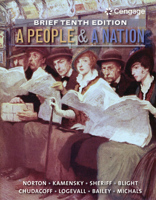A People and a Nation: A History of the United States, Brief 10th Edition - Norton, Mary Beth, and Kamensky, Jane, and Sheriff, Carol
