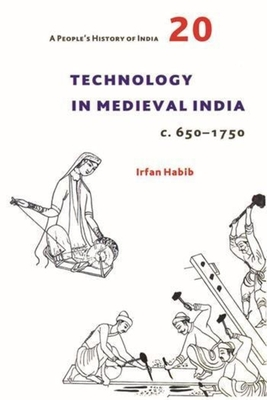 A People`s History of India 20 - Technology in Medieval India, c. 650-1750 - Habib, Irfan