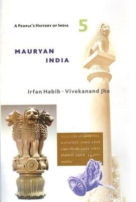 A People`s History of India 5 - Mauryan India - Habib, Irfan, and Jha, Vivekanand