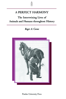 A Perfect Harmony: The Intertwining Lives of Animals and Humans Throughout History - Caras, Roger A