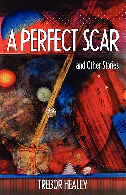 A Perfect Scar and Other Stories - Healey, Trebor