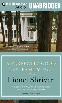 A Perfectly Good Family - Shriver, Lionel, and Ericksen, Susan (Read by)