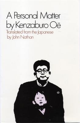 A Personal Matter - Oe, Kenzaburo, and Nathan, John (Translated by)