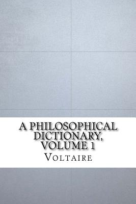 A Philosophical Dictionary, Volume 1 - Voltaire