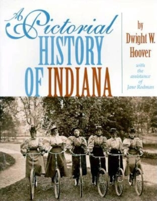 A Pictorial History of Indiana - Hoover, Dwight W, and Rodman, Jane