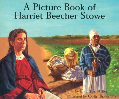 A Picture Book of Harriet Beecher Stowe - Adler, David A