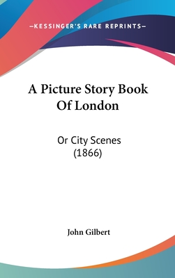 A Picture Story Book of London: Or City Scenes (1866) - Gilbert, John, Sir