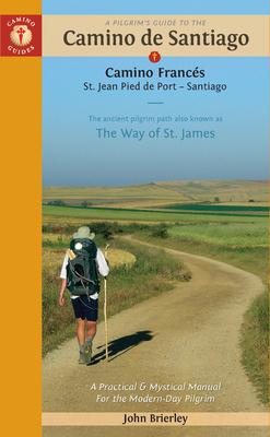 A Pilgrim's Guide to the Camino de Santiago: Camino Francés - St. Jean - Roncesvalles - Santiago - Brierley, John