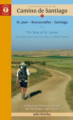 A Pilgrim's Guide to the Camino de Santiago (Camino Francés): St. Jean - Roncesvalles - Santiago - Brierley, John