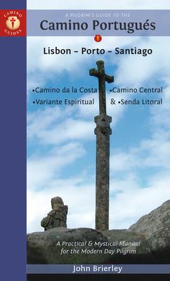 A Pilgrim's Guide to the Camino Portugués: Lisbon - Porto - Santiago / Camino Central, Camino de la Costa, Variente Espiritual & Senda Litoral - Brierley, John