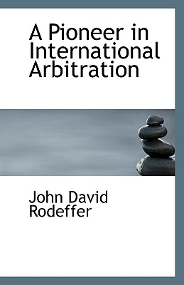 A Pioneer in International Arbitration - Rodeffer, John David