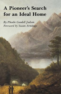A Pioneer's Search for an Ideal Home - Judson, Phoebe Goddell, and Armitage, Susan (Foreword by), and Armitage, Susan M (Designer)