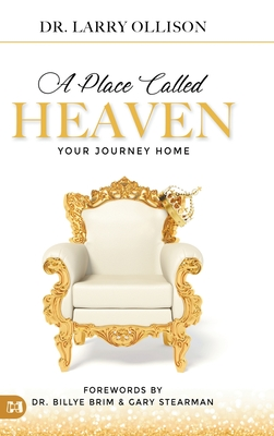 A Place Called Heaven: Your Journey Home - Ollison, Larry, and Brim, Billye (Foreword by), and Stearman, Gary (Foreword by)