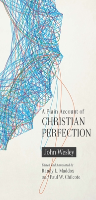 A Plain Account of Christian Perfection, Annotated - Wesley, John, and Maddox, Randy L