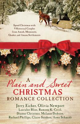 A Plain and Sweet Christmas Romance Collection: Spend Christmas with 9 Historical Couples from Amish, Mennonite, Quaker, and Amana Settlements - Bliss, Lauralee, and Cecil, Ramona K, and Christner, Dianne