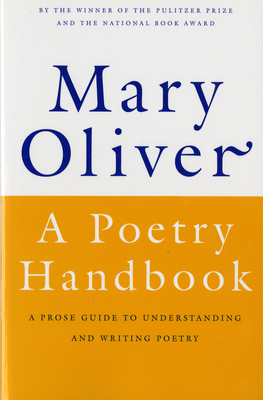 A Poetry Handbook - Oliver, Mary