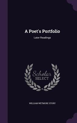 A Poet's Portfolio: Later Readings - Story, William Wetmore