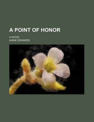 A Point of Honor: A Novel (1863) - Edwards, Annie
