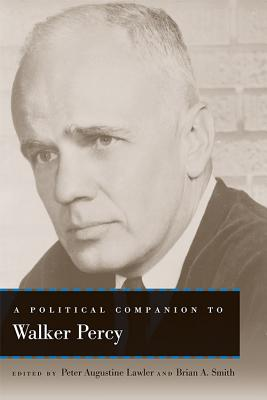 A Political Companion to Walker Percy - Lawler, Peter Augustine (Contributions by), and Smith, Brian a (Contributions by), and Wood, Ralph C (Contributions by)