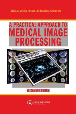 A Practical Approach to Medical Image Processing - Berry, Elizabeth