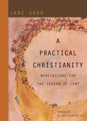 A Practical Christianity: Meditations for the Season of Lent - Shaw, Jane, and Almquist, Curtis G (Foreword by)