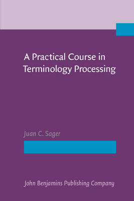 A Practical Course in Terminology Processing - Sager, Juan C, Professor