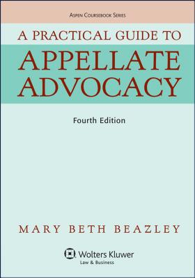 A Practical Guide to Appellate Advocacy - Beazley, Mary Beth