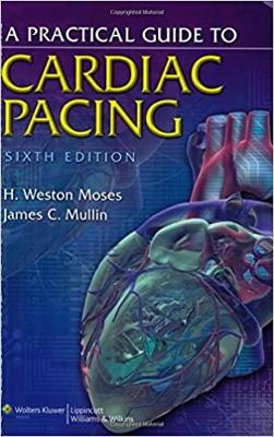A Practical Guide to Cardiac Pacing - Moses, H Weston, MD, and Mullin, James C, MD