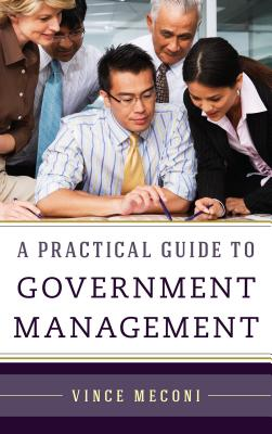 A Practical Guide to Government Management - Meconi, Vince