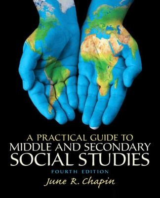 A Practical Guide to Middle and Secondary Social Studies - Chapin, June R.