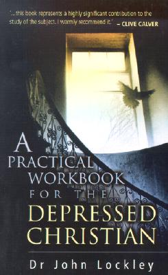 A Practical Workbook for the Depressed Christian - Lockley, John